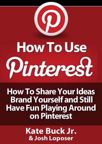 How To Use Pinterest &#8211; How To Share Your Ideas, Brand Yourself and Have Fun Playing Around on Pinterest