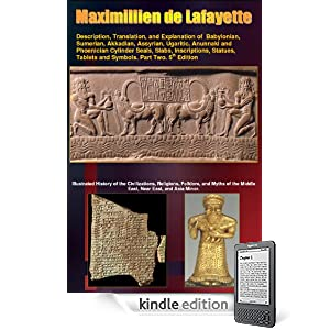 Description, Translation, and Explanation of Babylonian, Sumerian, Akkadian, Assyrian, Ugaritic, Anunnaki and Phoenician Cylinder Seals, Slabs, Inscriptions, ... Part Two. 5th Edition. (Anunnaki Series)