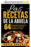 Las Recetas de la Abuela: 64 Exquisitas Recetas de Comida Espa�ola Tradicional y Tapas (recetas, recetas alcalinas, recetas vegetarianas, cocina, cocina casera, cocina sencilla) (Spanish Edition)