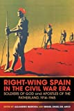 img - for Right-Wing Spain in the Civil War Era: Soldiers of God and Apostles of the Fatherland, 1914-45 [Hardcover] [2012] 1 Ed. Alejandro Quiroga, Miguel  ngel del Arco book / textbook / text book