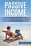 img - for Passive Income: 5 Beginners Online Business Models to Start Making 1000$-7000$ per month through multiple Passive Income Streams (Make Money Online, ... Streams, Online Startup, E-commerce Empire) book / textbook / text book