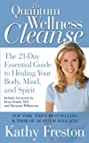 Quantum Wellness Cleanse: The 21-Day Essential Guide to Healing Your Mind, Body and Spirit