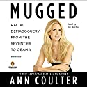 Mugged: Racial Demagoguery from the Seventies to Obama Audiobook by Ann Coulter Narrated by Ann Coulter
