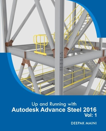 Up and Running with Autodesk Advance Steel 2016: Volume: 1