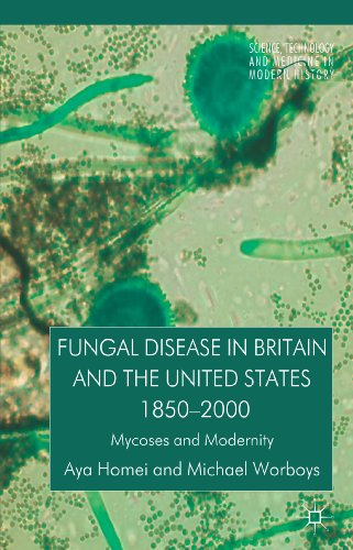Fungal Disease in Britain and the United States 1850-2000: Mycoses and Modernity (Science, Technology and Medicine in Modern History)