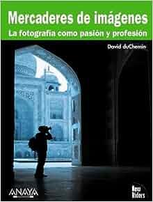 Mercaderes de imagenes / Image Merchants: La Fotografia Como Pasion Y