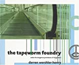 The Tapeworm Foundry: And or the Dangerous Prevalence of Imagination