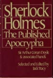 Arthur Conan, Sir Doyle Sherlock Holmes, the Published Apocrypha