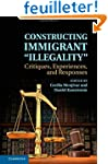 Constructing Immigrant 'Illegality':...