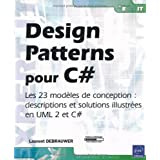Design Patterns pour C# - Les 23 mod�les de conception : descriptions et solutions illustr�es en UML 2 et C#par Laurent Debrauwer