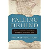 Falling Behind: Explaining the Development Gap Between Latin America and the United Statesby Francis Fukuyama