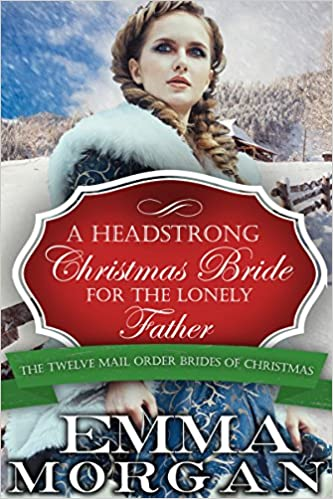 Mail Order Bride: A Headstrong Christmas Bride for the Lonely Father: Twelve Mail Order Brides of Christmas