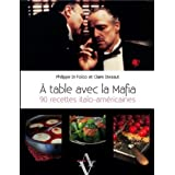 A table avec la mafia : 90 recettes italo-am�ricainespar Philippe Di Folco
