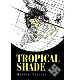 img - for [ TROPICAL SHADE ] By Tartari, Ataide ( Author) 2003 [ Paperback ] book / textbook / text book