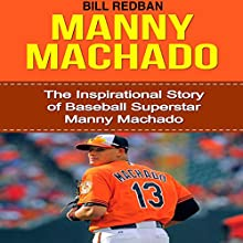 Manny Machado: The Inspirational Story of Baseball Superstar Manny Machado (       UNABRIDGED) by Bill Redban Narrated by Michael Pauley