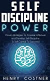 Self Discipline: Power! Proven Strategies To Increase Willpower and Develop Self-Discipline & Self Control To Succeed
