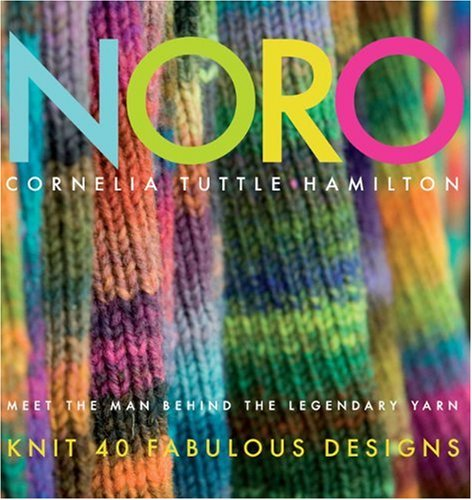 Noro: Meet the Man Behind the Legendary Yarn : Knit 40 Fabulous Designs