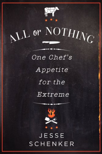 All or Nothing: One Chef's Appetite for the Extreme by Jesse Schenker