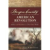 Bergen County Voices from the American Revolution: Soldiers and Residents in Their Own Wordsby Todd W. Braisted