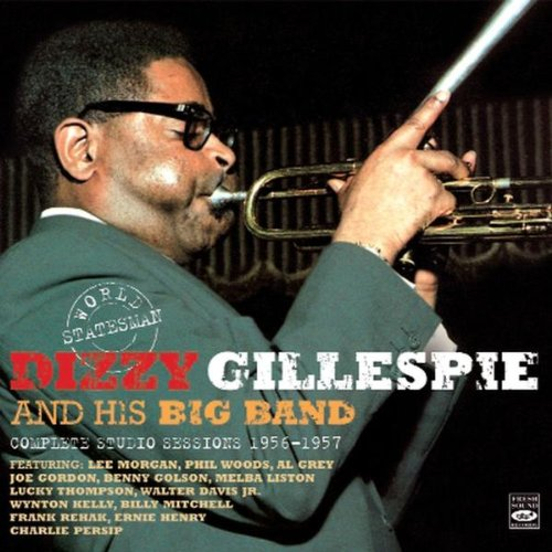 World Statesman Dizzy Gillespie and His Big Band - Complete Studio Sessions 1956-1957... by Dizzy Gillespie, Billy Mitchell, Phil Woods, Benny Golson and Al Grey