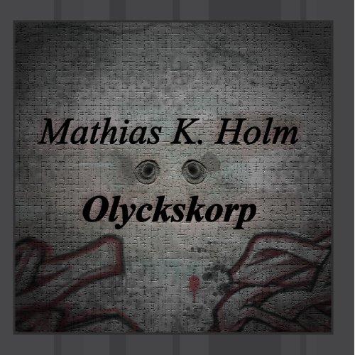 Mathias K Holm - Olyckskorp