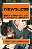 img - for Newsless: How the American Media is Destroying Democracy book / textbook / text book