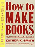 How to Make Books: Fold, Cut & Stitch Your Way to a One-of-a-Kind Book