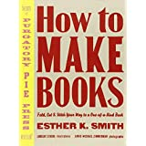 How to Make Books: Fold, Cut & Stitch Your Way to a One-of-a-Kind Bookby Esther K. Smith