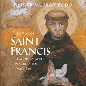 The Way of Saint Francis: Teachings and Practices for Daily Life | [Father Murray Bodo]
