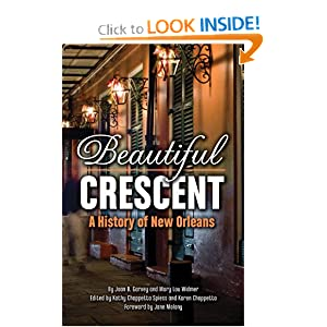Beautiful Crescent: A History of New Orleans by Joan Garvey, Mary Lou Widmer, Kathy Spiess and Karen Chappetta