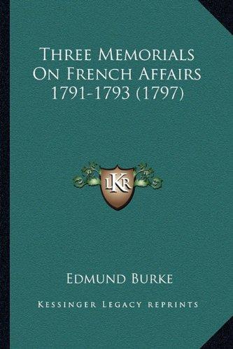 Three Memorials on French Affairs 1791-1793 (1797) Three Memorials on French Affairs 1791-1793 (1797)