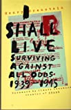 I Shall Live: Surviving Against All Odds, 1939-1945 (A Touchstone book)
