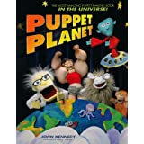 Puppet Planet: The Most Amazing Puppet-Making Book in the Universeby John Kennedy