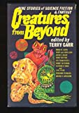 Creatures From Beyond: Nine Stories of Science Fiction and Fantasy (0525664599) by Terry Carr