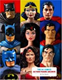 The DC Comics Action Figure Archive (0811858324) by Beatty, Scott