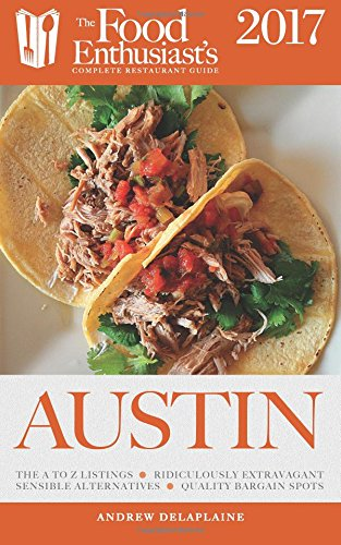 Austin - 2017 (The Food Enthusiast's Complete Restaurant Guide) (Austin Restaurant Guide compare prices)