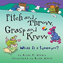 Pitch and Throw, Grasp and Know: What Is a Synonym? | Livre audio Auteur(s) : Brian P. Cleary Narrateur(s) :  Book Buddy Digital Media