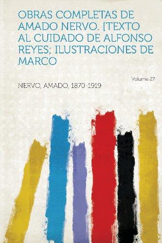 Obras Completas De Amado Nervo. [Texto Al Cuidado De Alfonso Reyes; Ilustraciones De Marco Volume 27