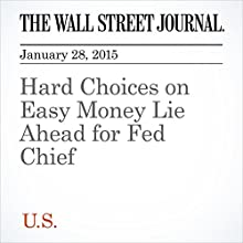 Hard Choices on Easy Money Lie Ahead for Fed Chief (       UNABRIDGED) by Jon Hilsenrath, Pedro Nicolaci Da Costa Narrated by Ken Borgers