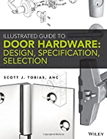 Illustrated Guide to Door Hardware: Design, Specification, Selection Front Cover
