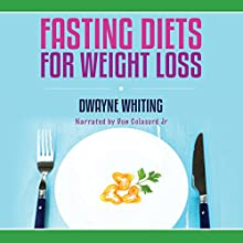 Fasting Diets: For Weight Loss (       UNABRIDGED) by Dwayne Whiting Narrated by Don Colasurd Jr.
