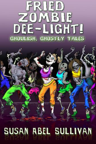 Fried Zombie Dee-light! Ghoulish, Ghostly Tales PDF