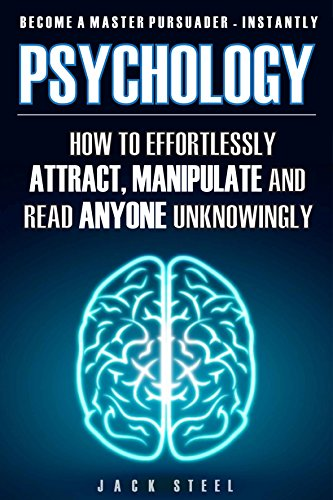 Psychology: How To Effortlessly Attract, Manipulate And Read Anyone Unknowingly by Jack Steel ebook deal