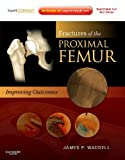 Fractures of the Proximal Femur: Improving Outcomes: Expert Consult: Online, Print and DVD