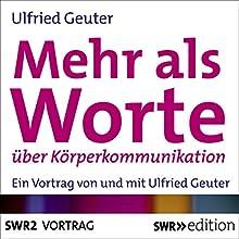 Mehr als Worte über Körperkommunikation Hörbuch von Ulfried Geuter Gesprochen von: Ulfried Geuter