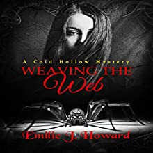 Weaving the Web: A Cold Hollow Mystery Volume 2 Audiobook by Emilie J. Howard Narrated by J. Scott Bennett