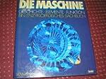 Die Maschine. Geschichte, Elemente, F...