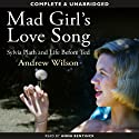 Mad Girl's Love Song: Sylvia Plath and Life Before Ted (       UNABRIDGED) by Andrew Wilson Narrated by Anna Bentinck