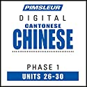 Chinese (Can) Phase 1, Unit 26-30: Learn to Speak and Understand Cantonese Chinese with Pimsleur Language Programs Audiobook by  Pimsleur Narrated by  Pimsleur
