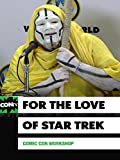 Comic Con Workshop: For The Love of Star Trek